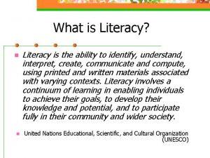 What is Literacy n n Literacy is the