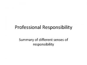 Professional Responsibility Summary of different senses of responsibility