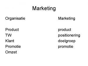 Marketing Organisatie Marketing Product TW Klant Promotie Omzet