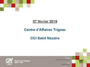 07 fvrier 2019 Centre dAffaires Trignac CCI Saint