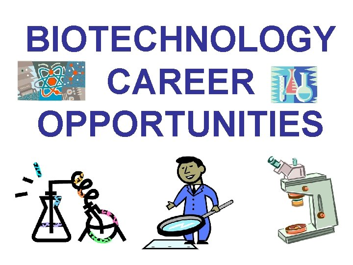 BIOTECHNOLOGY CAREER OPPORTUNITIES BIOTECHNOLOGY CAREER CATEGORIES CLASSICAL BIOTECHNOLOGY