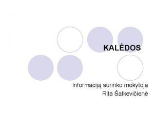 KALDOS Informacij surinko mokytoja Rita alkeviien KALDOS Kaldos