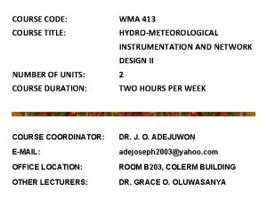 COURSE CODE WMA 413 COURSE TITLE HYDROMETEOROLOGICAL INSTRUMENTATION