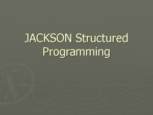 JACKSON Structured Programming It was developed by Michael