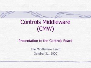 Controls Middleware CMW Presentation to the Controls Board