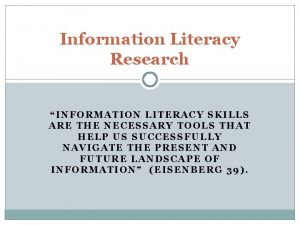 Information Literacy Research INFORMATION LITERACY SKILLS ARE THE