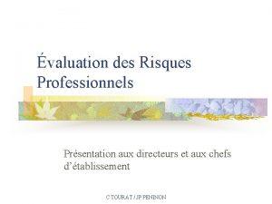 valuation des Risques Professionnels Prsentation aux directeurs et