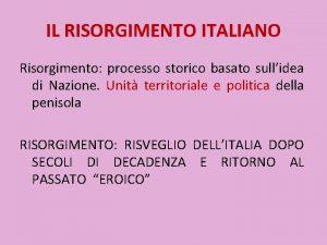 IL RISORGIMENTO ITALIANO Risorgimento processo storico basato sullidea