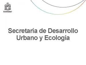 Secretara de Desarrollo Urbano y Ecologa Secretara de