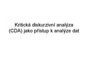 Kritick diskurzivn analza CDA jako pstup k analze