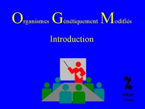 O G rganismes M ntiquement odifis Introduction Attac