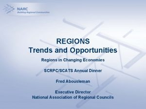 REGIONS Trends and Opportunities Regions in Changing Economies