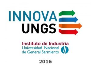 2016 INNOVAUNGS Innova UNGS tiene como objetivo fomentar