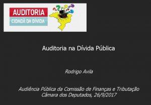 Auditoria na Dvida Pblica Rodrigo Avila Audincia Pblica