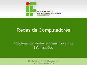 Redes de Computadores Topologia de Redes e Transmisso