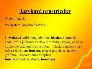 Jazykov prostriedky Systm jazyk Podsystm jazykov rovina 1