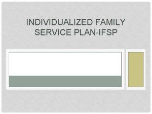INDIVIDUALIZED FAMILY SERVICE PLANIFSP IFSP The Individualized Family