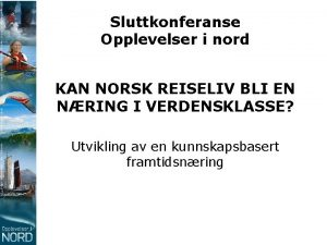 Sluttkonferanse Opplevelser i nord KAN NORSK REISELIV BLI