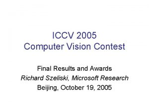 ICCV 2005 Computer Vision Contest Final Results and