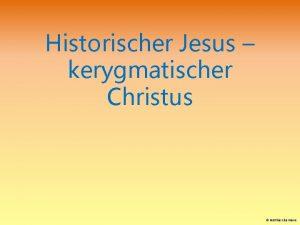 Historischer Jesus kerygmatischer Christus Matthias Elsermann Jesus aus