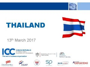 THAILAND 13 th March 2017 THAILAND Mr Karel