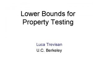 Lower Bounds for Property Testing Luca Trevisan U