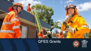 QFES Grants Us QFES Grants provide ongoing governance