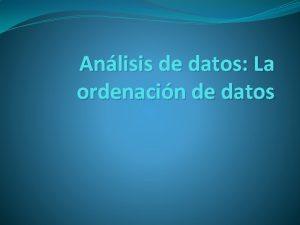 Anlisis de datos La ordenacin de datos En