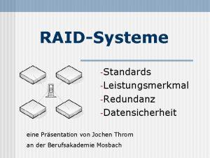 RAIDSysteme Standards Leistungsmerkmal Redundanz Datensicherheit eine Prsentation von
