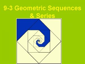 9 3 Geometric Sequences Series Geometric Sequence The