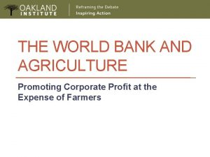 THE WORLD BANK AND AGRICULTURE Promoting Corporate Profit