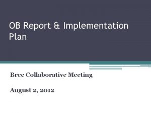 OB Report Implementation Plan Bree Collaborative Meeting August