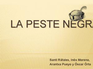 LA PESTE NEGRA Santi Rfales Ins Moreno Arantxa