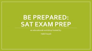 BE PREPARED SAT EXAM PREP an educational workshop