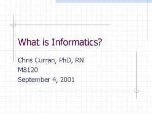What is Informatics Chris Curran Ph D RN