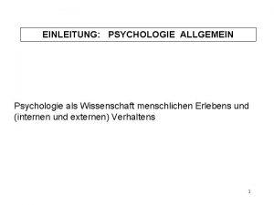 EINLEITUNG PSYCHOLOGIE ALLGEMEIN Psychologie als Wissenschaft menschlichen Erlebens