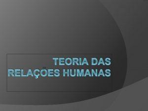 TEORIA DAS RELAES HUMANAS A Teoria das relaes