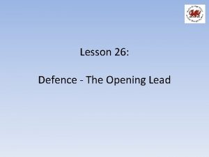 Lesson 26 Defence The Opening Lead Opening Lead