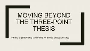 MOVING BEYOND THE THREEPOINT THESIS Writing organic thesis