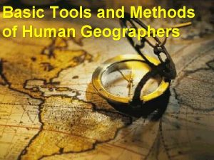 Basic Tools and Methods of Human Geographers Geography