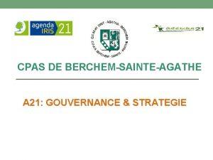 CPAS DE BERCHEMSAINTEAGATHE A 21 GOUVERNANCE STRATEGIE POURQUOI