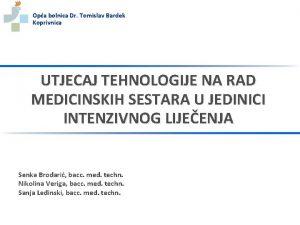 Opa bolnica Dr Tomislav Bardek Koprivnica UTJECAJ TEHNOLOGIJE