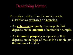 Describing Matter Properties used to describe matter can
