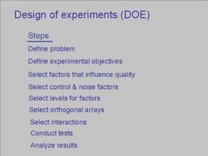 Design of experiments DOE Steps Define problem Define