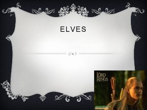 ELVES MythologyScififantasyGroup 3 Hr1 ELVES IN TOLKIENS WORLD