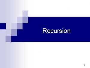 Recursion 1 Recursion n A process by which