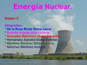 Energa Nuclear Equipo 2 Integrantes De la Rosa