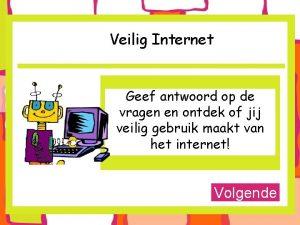 Veilig Internet Geef antwoord op de vragen en