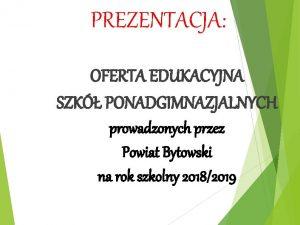 PREZENTACJA OFERTA EDUKACYJNA SZK PONADGIMNAZJALNYCH prowadzonych przez Powiat