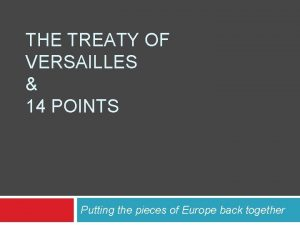 THE TREATY OF VERSAILLES 14 POINTS Putting the